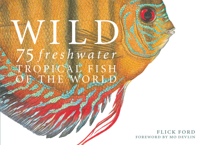 Flick Ford - WILD: 75 Freshwater Tropical Fish of the World -  TRADEBOOK Published by the Greenwich Workshop